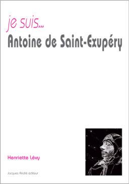 Je suis... Antoine de Saint-Exupéry
