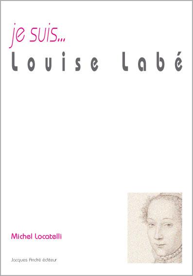 Je suis... Louise Labé