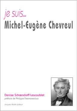 Je suis ... Michel-Eugène Chevreul