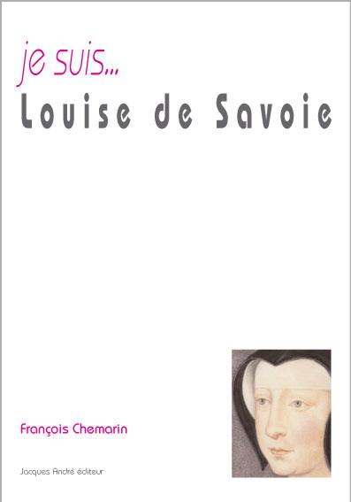 Je suis... Louise de Savoie