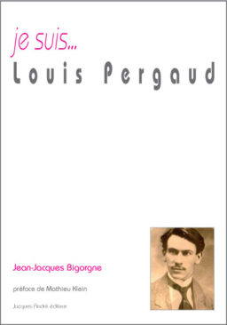 je suis...Louis Pergaud